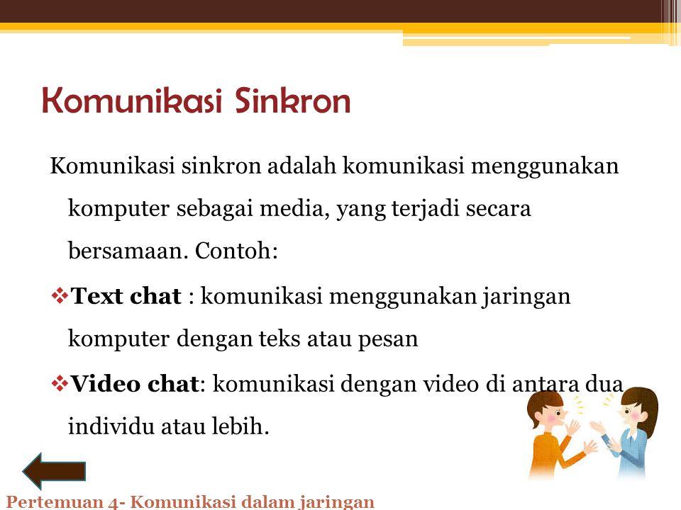 Jenis Komunikasi Daring Komunikasi sinkron(serempak) Komunikasi Asinkron (tak serempak) Pertemuan 4- Komunikasi dalam jaringan