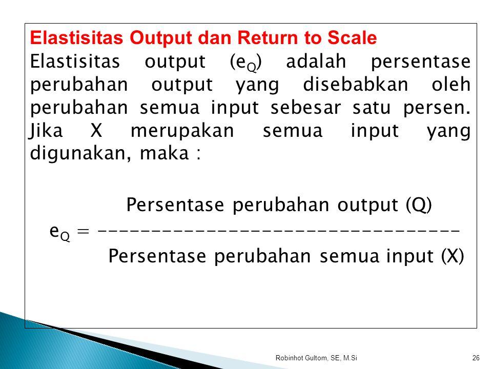 Return to Scale Untuk menjelaskan hubungan atau pengaruh faktor-faktor produksi secara serempak terhadap tingkat produksi, maka digunakan konsep retur