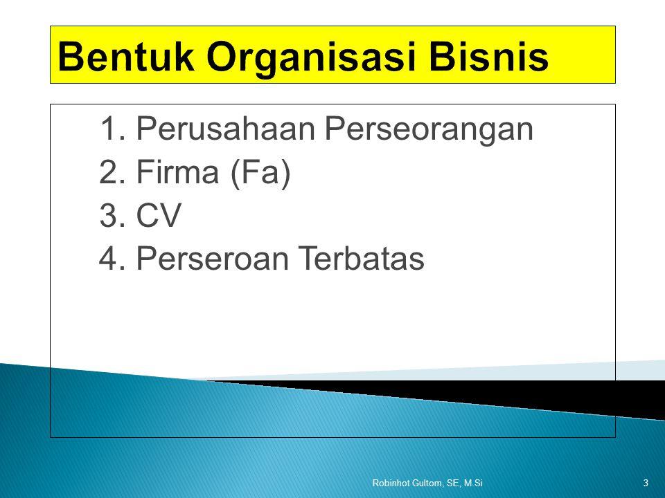 1. Perusahaan Perseorangan 2. Firma (Fa) 3. CV 4. Perseroan Terbatas Robinhot Gultom, SE, M.Si3