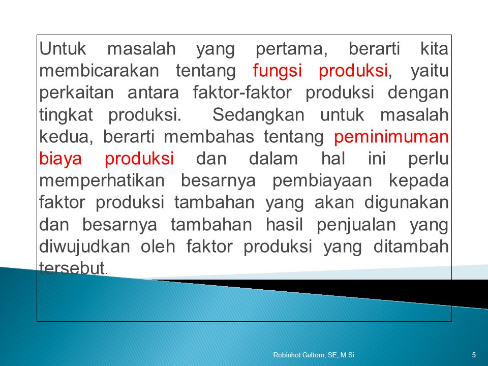 Masalah pokok yang harus dipecahkan oleh produsen adalah :  Bagaimanakah komposisi dari faktor-faktor produksi yang digunakan.  Untuk masing-masing