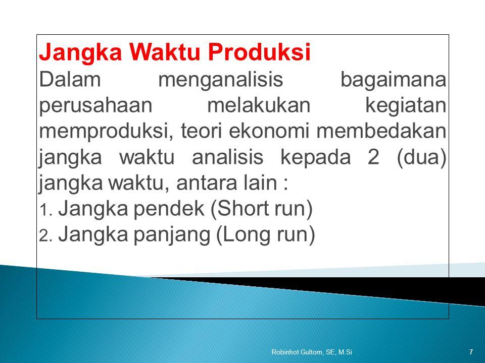 Fungsi Produksi Fungsi produksi menunjukan hubungan antara faktor-faktor produksi (input) dan tingkat produksi yang diciptakan (output) Q = f (K, L, R