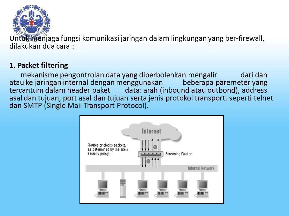 Untuk menjaga fungsi komunikasi jaringan dalam lingkungan yang ber-firewall, dilakukan dua cara : 1.