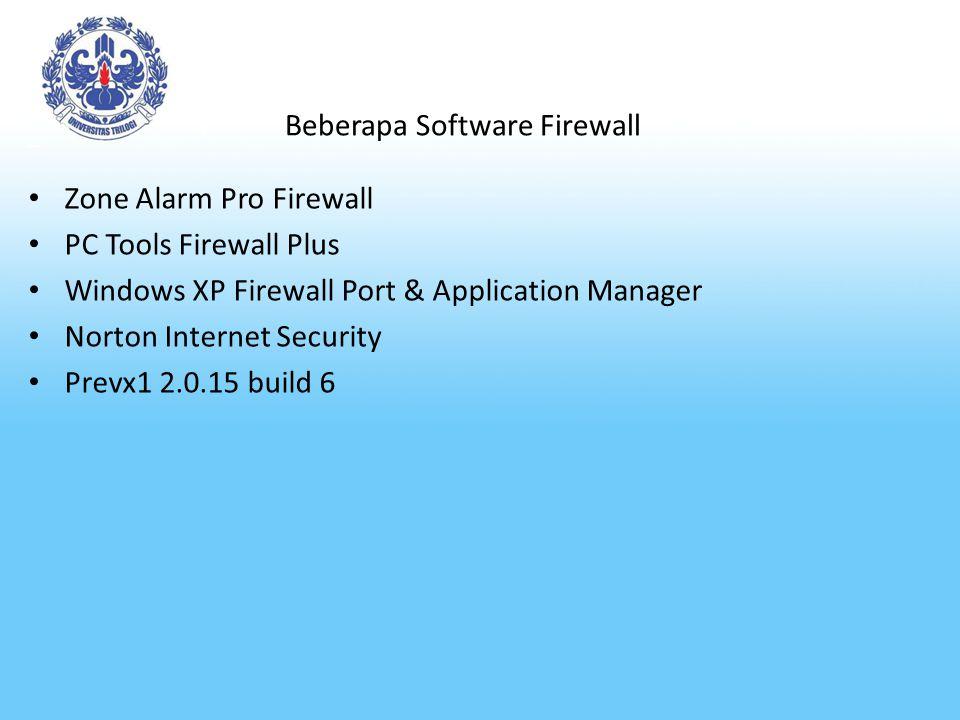 Beberapa Software Firewall Zone Alarm Pro Firewall PC Tools Firewall Plus Windows XP Firewall Port & Application Manager Norton Internet Security Prev