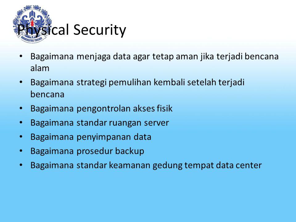 Physical Security Bagaimana menjaga data agar tetap aman jika terjadi bencana alam Bagaimana strategi pemulihan kembali setelah terjadi bencana Bagaimana pengontrolan akses fisik Bagaimana standar ruangan server Bagaimana penyimpanan data Bagaimana prosedur backup Bagaimana standar keamanan gedung tempat data center