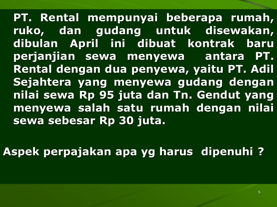 5 PT. Rental mempunyai beberapa rumah, ruko, dan gudang untuk disewakan, dibulan April ini dibuat kontrak baru perjanjian sewa menyewa antara PT. Rent