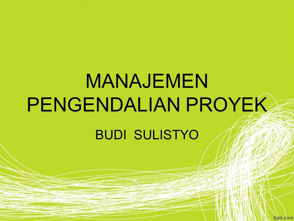 MANAJEMEN PENGENDALIAN PROYEK BUDI SULISTYO
