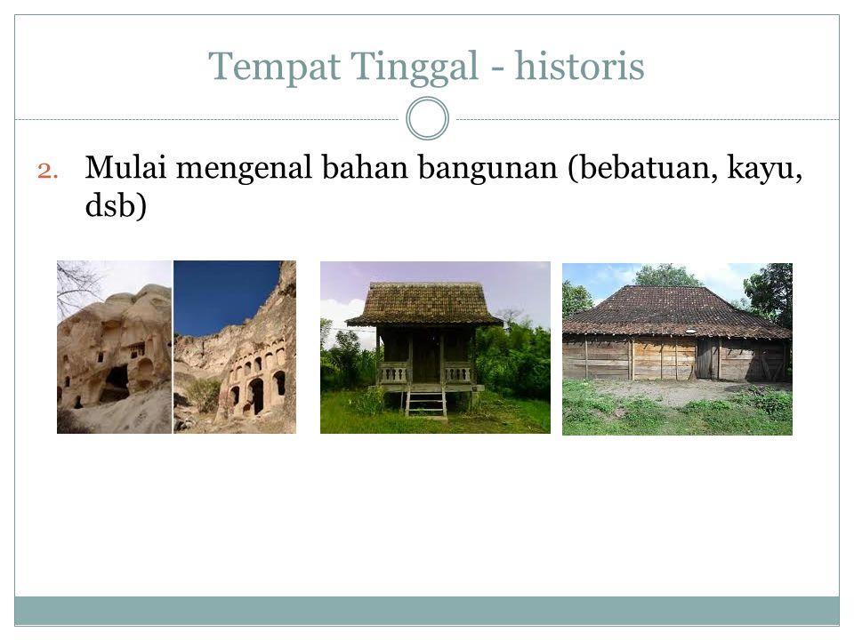 Tempat Tinggal - historis 2. Mulai mengenal bahan bangunan (bebatuan, kayu, dsb)