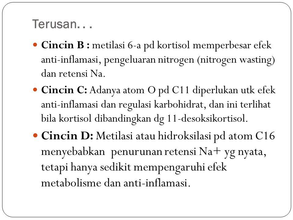 Terusan... Cincin B : metilasi 6-a pd kortisol memperbesar efek anti-inflamasi, pengeluaran nitrogen (nitrogen wasting) dan retensi Na. Cincin C: Adan