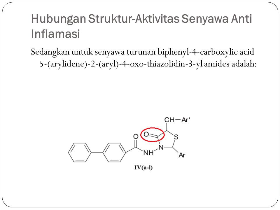 Hubungan Struktur-Aktivitas Senyawa Anti Inflamasi Sedangkan untuk senyawa turunan biphenyl-4-carboxylic acid 5-(arylidene)-2-(aryl)-4-oxo-thiazolidin
