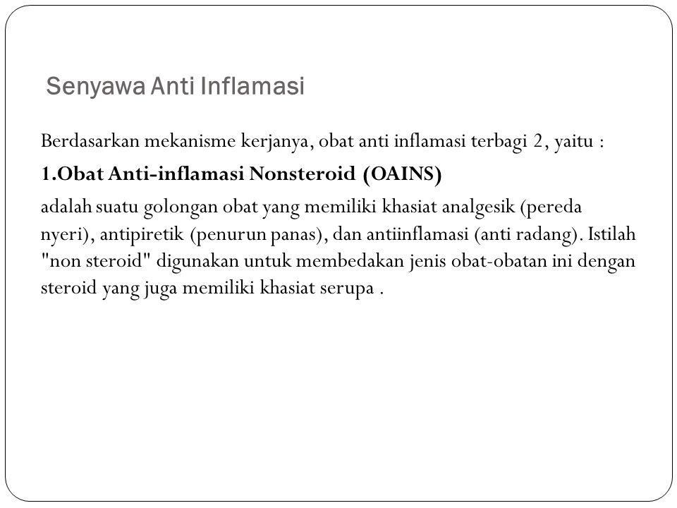 Senyawa Anti Inflamasi Berdasarkan mekanisme kerjanya, obat anti inflamasi terbagi 2, yaitu : 1.Obat Anti-inflamasi Nonsteroid (OAINS) adalah suatu go