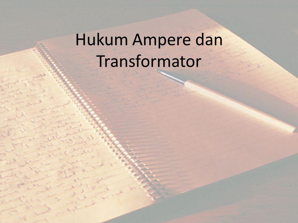 Hukum Ampere dan Transformator