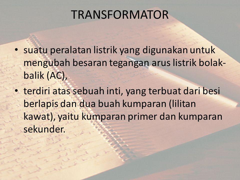 TRANSFORMATOR suatu peralatan listrik yang digunakan untuk mengubah besaran tegangan arus listrik bolak- balik (AC), terdiri atas sebuah inti, yang te