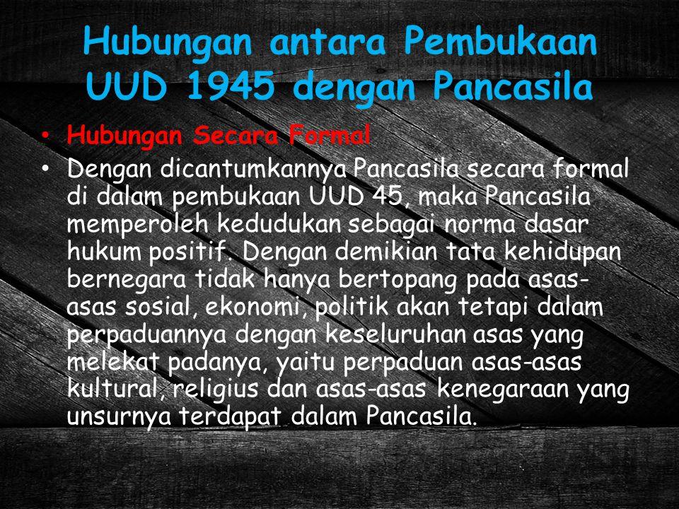 Hubungan antara Pembukaan UUD 1945 dengan Pancasila Hubungan Secara Formal Dengan dicantumkannya Pancasila secara formal di dalam pembukaan UUD 45, ma