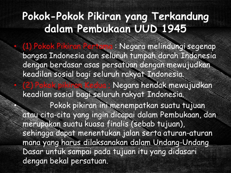 Pokok-Pokok Pikiran yang Terkandung dalam Pembukaan UUD 1945 (1) Pokok Pikiran Pertama : Negara melindungi segenap bangsa Indonesia dan seluruh tumpah