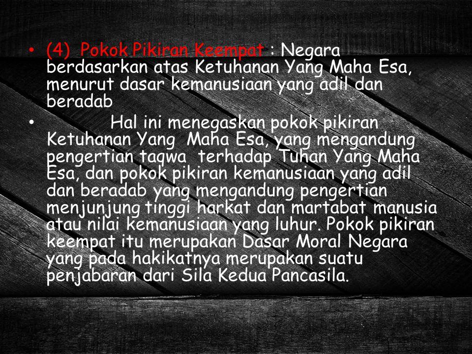 4)Bahwa Pancasila dengan demikian dapat disimpulkan mempunyai hakikat, sifat, kedudukan dan fungsi sebagai Pokok Kaidah Negara yang fundamental, yang menjelmakan dirinya sebagai dasar kelangsungan hidup Negara Republik Indonesia yang diproklamirkan tanggal 17 Agustus 1945.