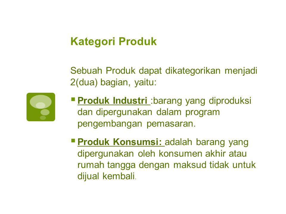 Kategori Produk Sebuah Produk dapat dikategorikan menjadi 2(dua) bagian, yaitu:  Produk Industri :barang yang diproduksi dan dipergunakan dalam progr