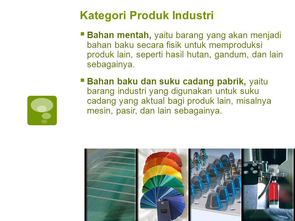 Kategori Produk Industri  Bahan mentah, yaitu barang yang akan menjadi bahan baku secara fisik untuk memproduksi produk lain, seperti hasil hutan, ga