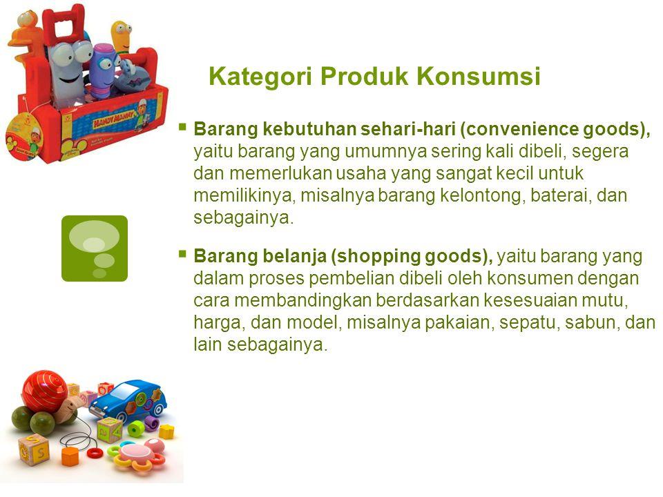 Kategori Produk Konsumsi  Barang kebutuhan sehari-hari (convenience goods), yaitu barang yang umumnya sering kali dibeli, segera dan memerlukan usaha
