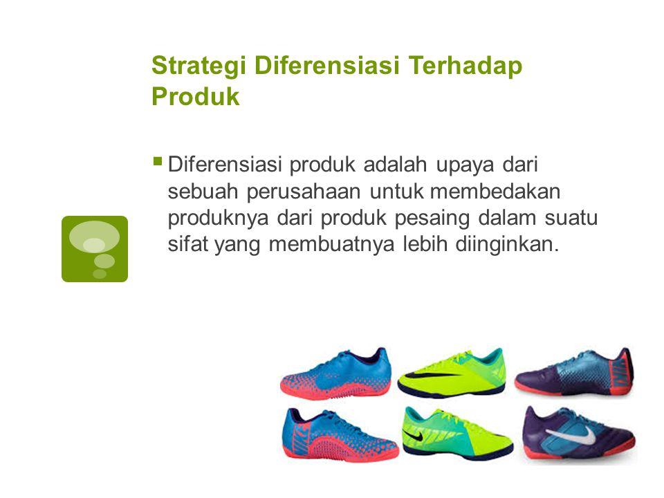 Strategi Diferensiasi Terhadap Produk  Diferensiasi produk adalah upaya dari sebuah perusahaan untuk membedakan produknya dari produk pesaing dalam s