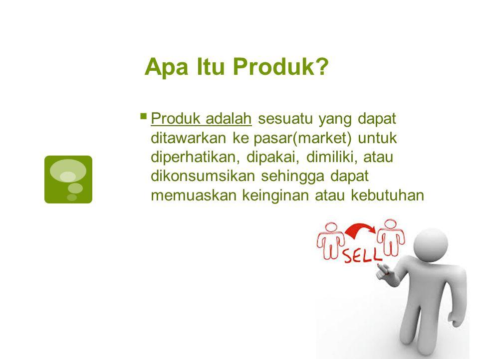 Apa Itu Produk?  Produk adalah sesuatu yang dapat ditawarkan ke pasar(market) untuk diperhatikan, dipakai, dimiliki, atau dikonsumsikan sehingga dapa