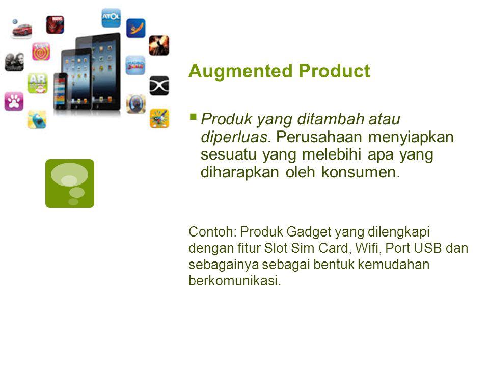 Augmented Product  Produk yang ditambah atau diperluas. Perusahaan menyiapkan sesuatu yang melebihi apa yang diharapkan oleh konsumen. Contoh: Produk