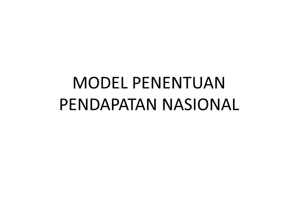 Model penentuan pendapatan nasional yang sudah lazim dari J.M.