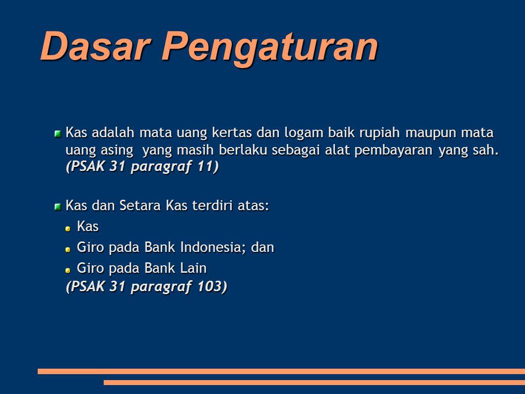 Dasar Pengaturan Kas adalah mata uang kertas dan logam baik rupiah maupun mata uang asing yang masih berlaku sebagai alat pembayaran yang sah. (PSAK 3