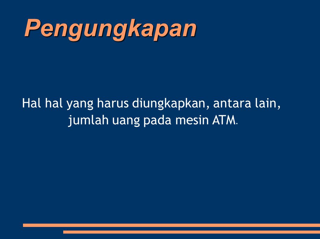 Pengungkapan Hal hal yang harus diungkapkan, antara lain, jumlah uang pada mesin ATM.