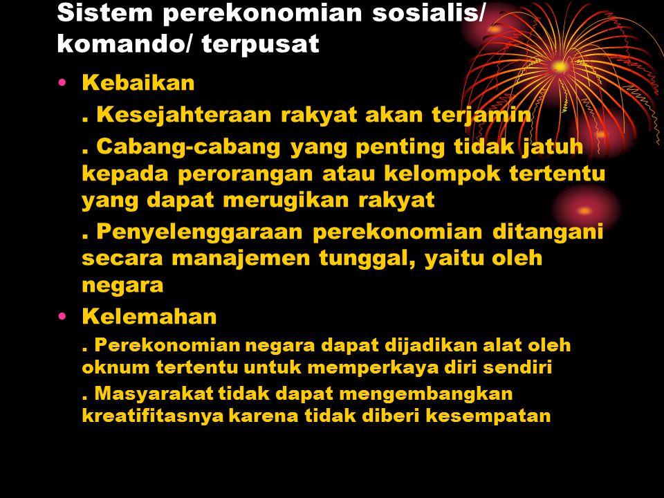 Sistem perekonomian sosialis/ komando/ terpusat Kebaikan. Kesejahteraan rakyat akan terjamin. Cabang-cabang yang penting tidak jatuh kepada perorangan