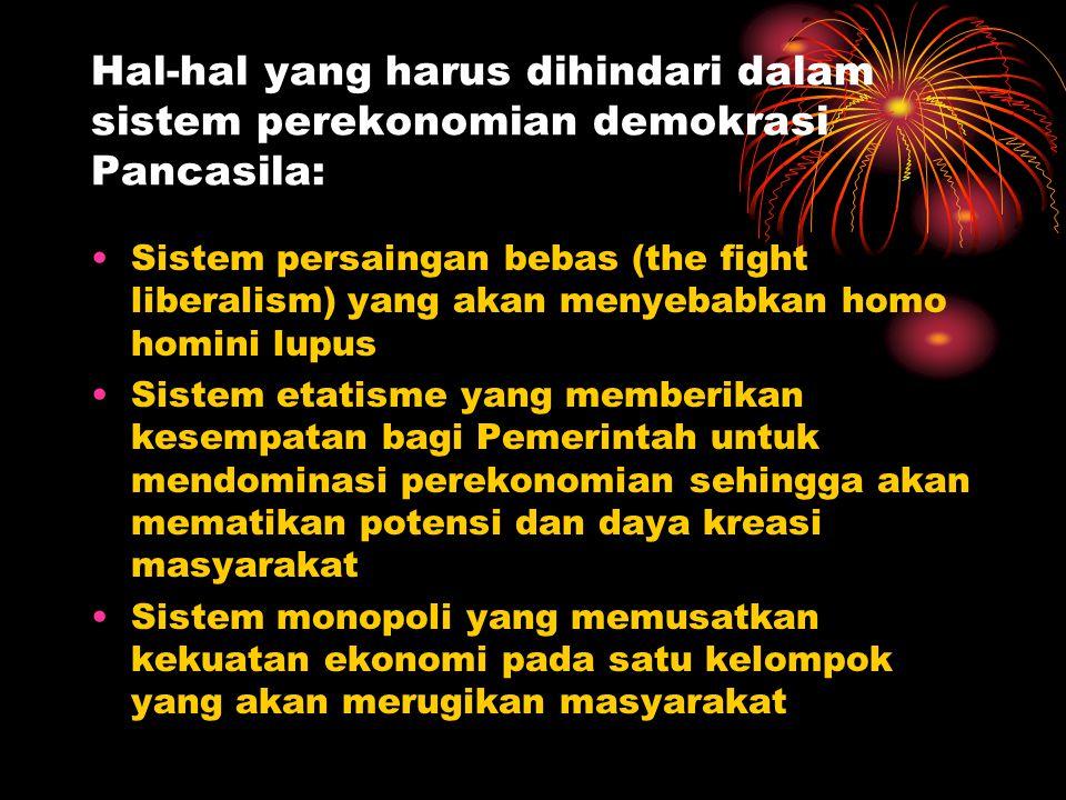 Hal-hal yang harus dihindari dalam sistem perekonomian demokrasi Pancasila: Sistem persaingan bebas (the fight liberalism) yang akan menyebabkan homo