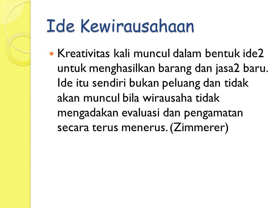 Ide Kewirausahaan Kreativitas kali muncul dalam bentuk ide2 untuk menghasilkan barang dan jasa2 baru.