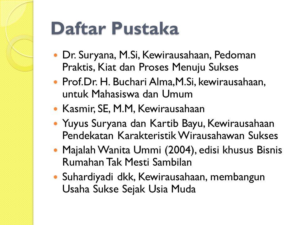 Daftar Pustaka Dr. Suryana, M.Si, Kewirausahaan, Pedoman Praktis, Kiat dan Proses Menuju Sukses Prof.Dr. H. Buchari Alma,M.Si, kewirausahaan, untuk Ma