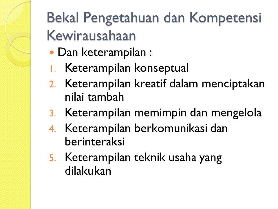 Bekal Pengetahuan dan Kompetensi Kewirausahaan Dan keterampilan : 1.