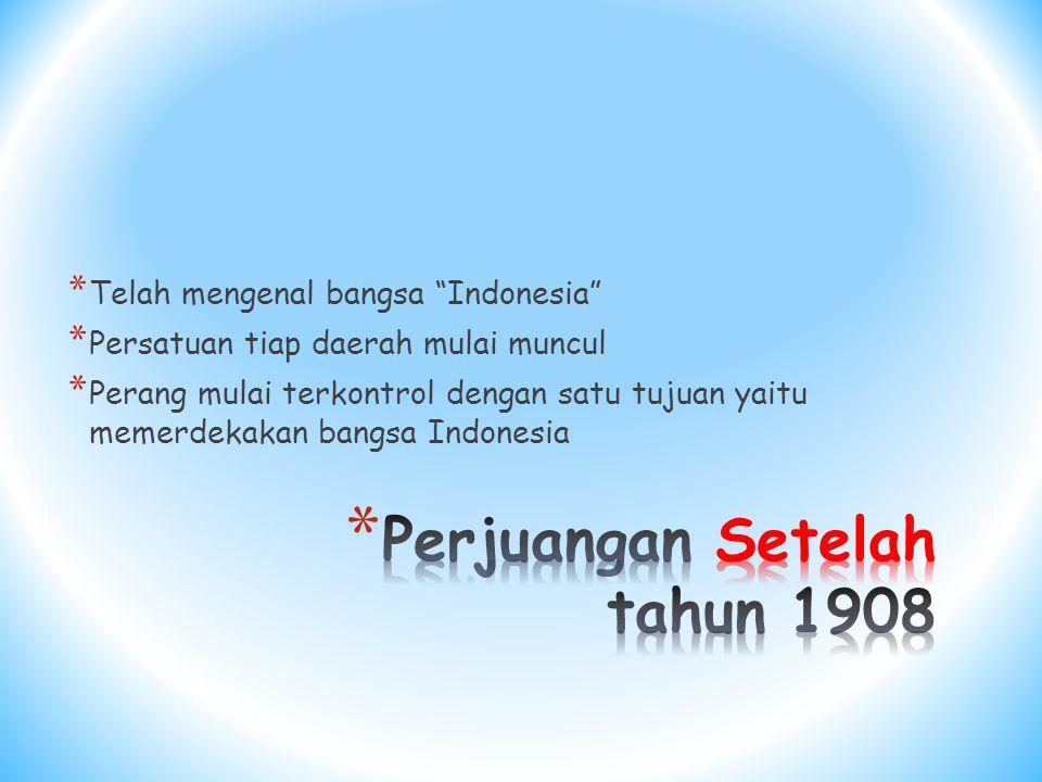 * Telah mengenal bangsa Indonesia * Persatuan tiap daerah mulai muncul * Perang mulai terkontrol dengan satu tujuan yaitu memerdekakan bangsa Indonesia