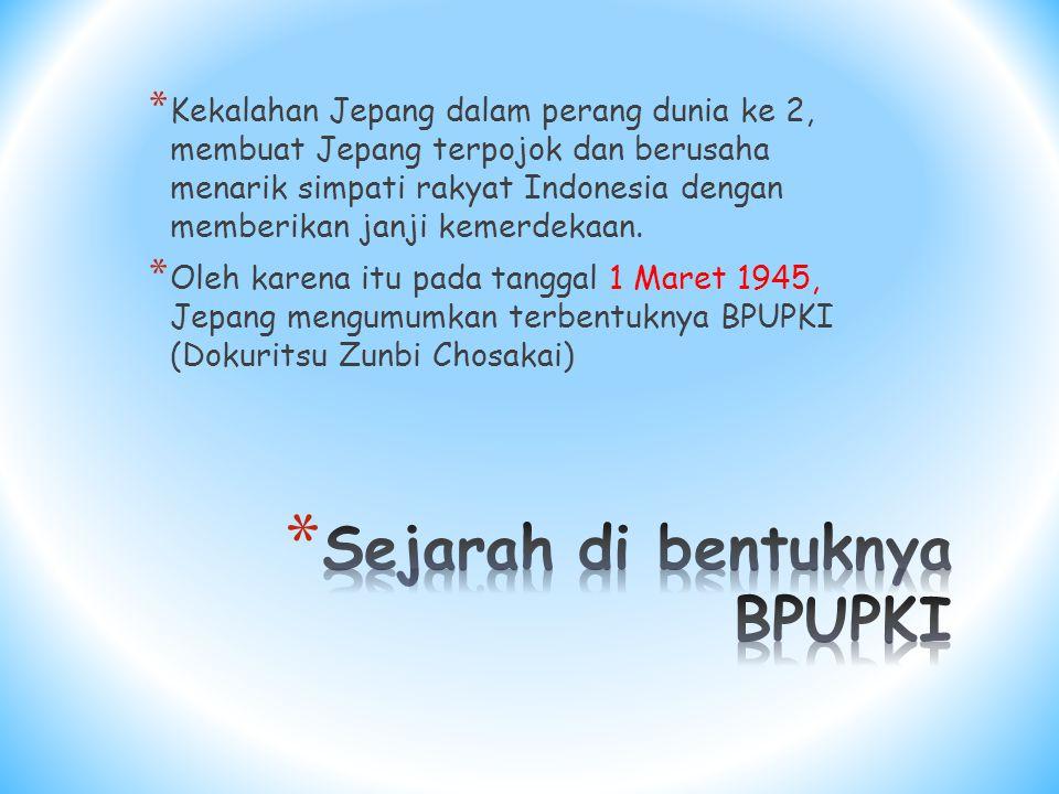 * Kekalahan Jepang dalam perang dunia ke 2, membuat Jepang terpojok dan berusaha menarik simpati rakyat Indonesia dengan memberikan janji kemerdekaan.