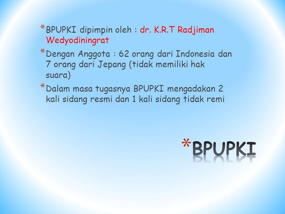 * BPUPKI dipimpin oleh : dr.