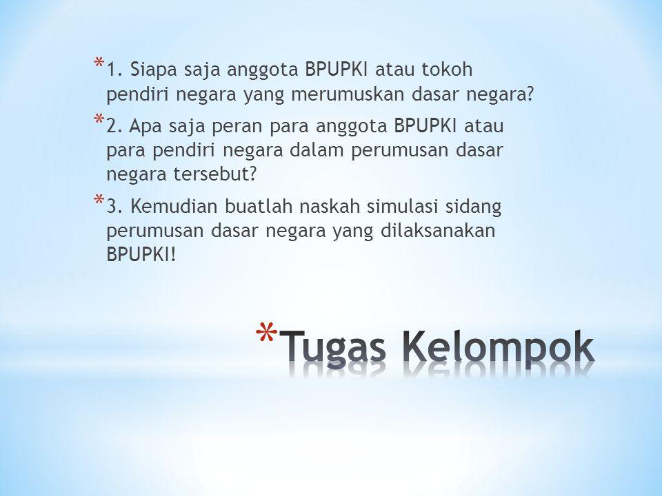 * 1.Siapa saja anggota BPUPKI atau tokoh pendiri negara yang merumuskan dasar negara.