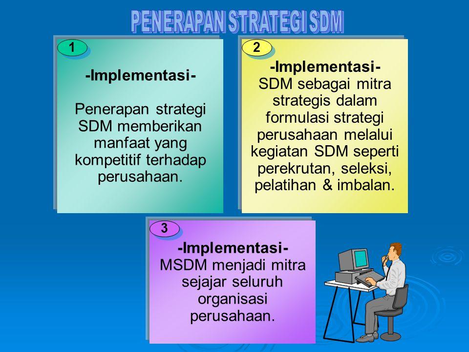 -Implementasi- Penerapan strategi SDM memberikan manfaat yang kompetitif terhadap perusahaan. -Implementasi- SDM sebagai mitra strategis dalam formula