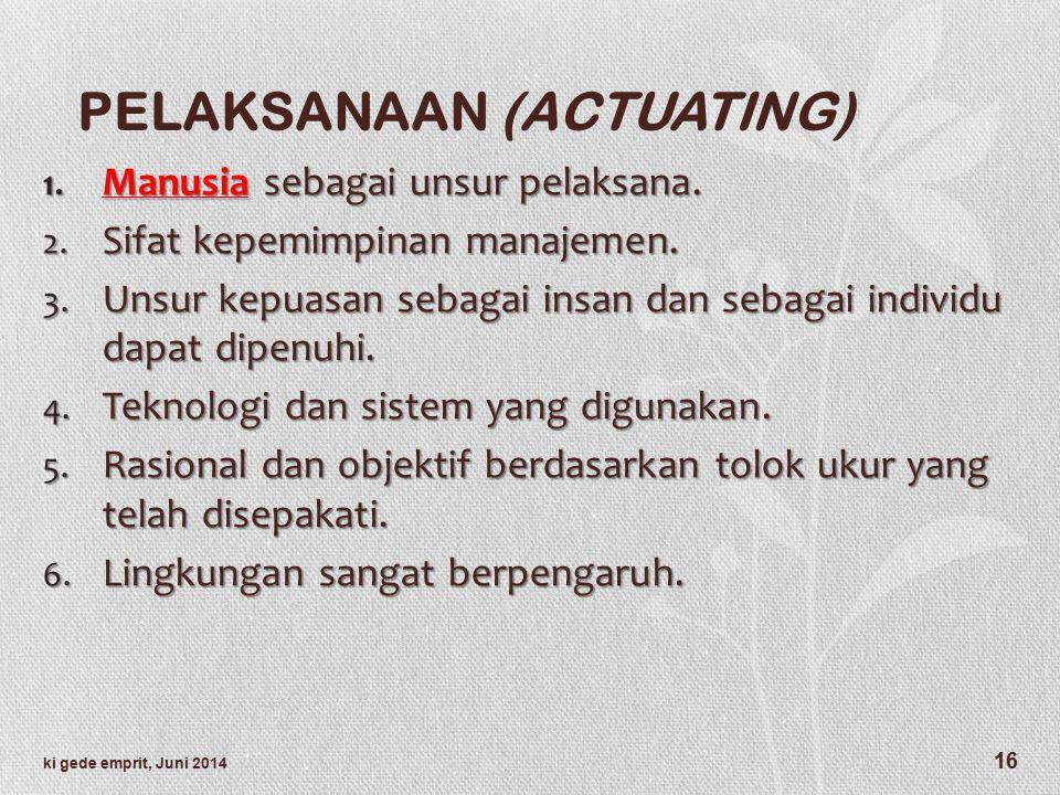 PELAKSANAAN (ACTUATING) 1.Manusia sebagai unsur pelaksana.