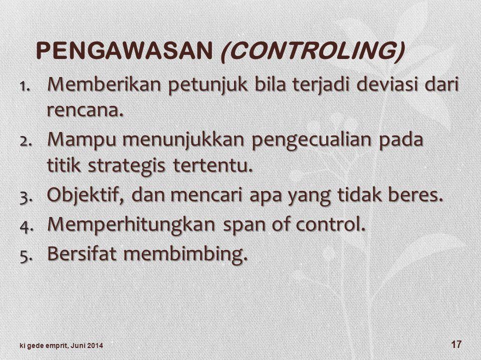 PENGAWASAN (CONTROLING) 1.Memberikan petunjuk bila terjadi deviasi dari rencana.