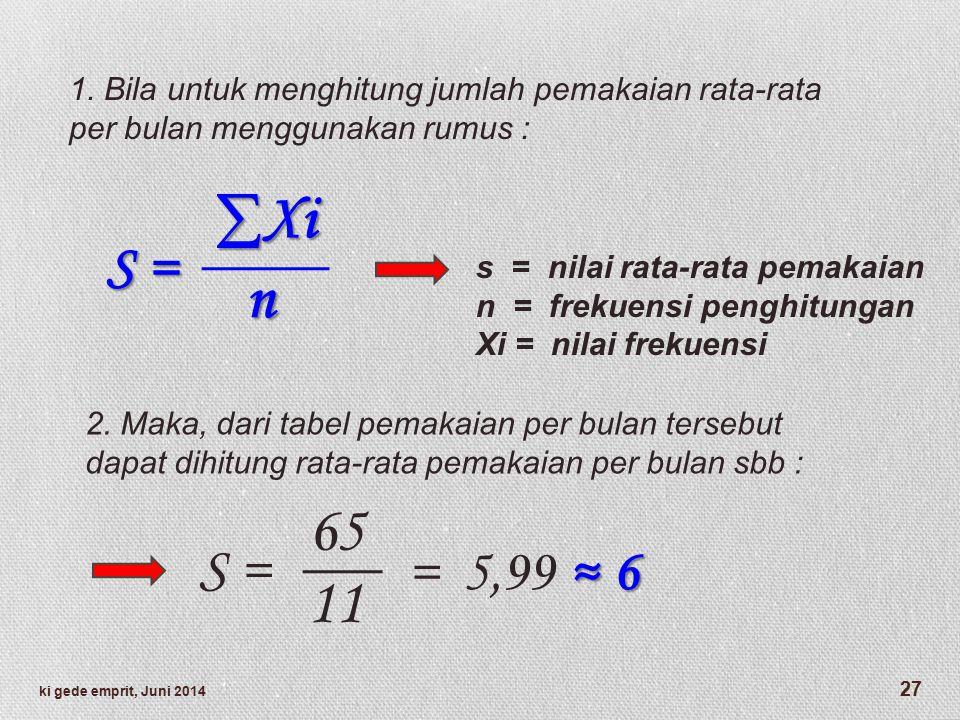 ∑Xi ∑Xi n S = 65 11 S = ≈ 6 = 5,99 ≈ 6 1.
