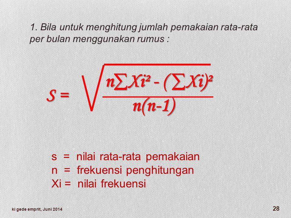 n∑Xi² - ( ∑Xi)² n∑Xi² - ( ∑Xi)² n(n-1) n(n-1) S = s = nilai rata-rata pemakaian n = frekuensi penghitungan Xi = nilai frekuensi 1.