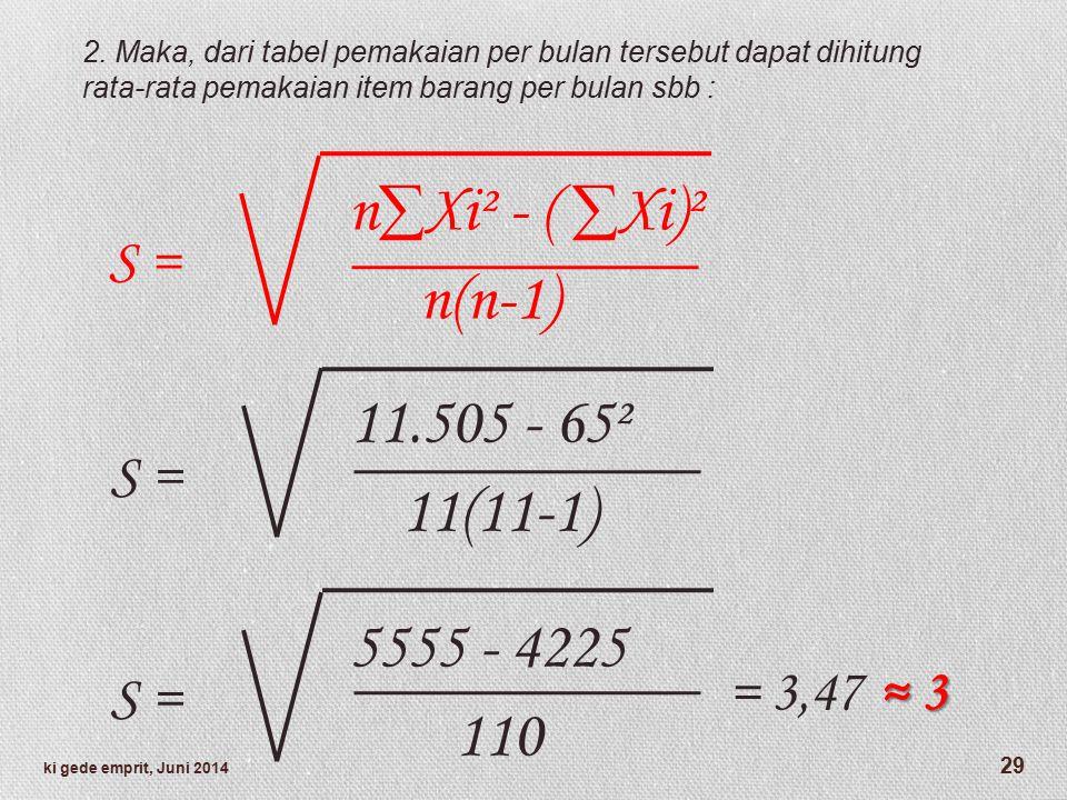 n∑Xi² - ( ∑Xi)² n(n-1) S = 11.505 - 65² 11(11-1) S = 5555 - 4225 110 S = ≈ 3 = 3,47 ≈ 3 2.