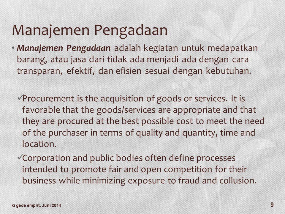 Manajemen Pengadaan Manajemen Pengadaan adalah kegiatan untuk medapatkan barang, atau jasa dari tidak ada menjadi ada dengan cara transparan, efektif, dan efisien sesuai dengan kebutuhan.