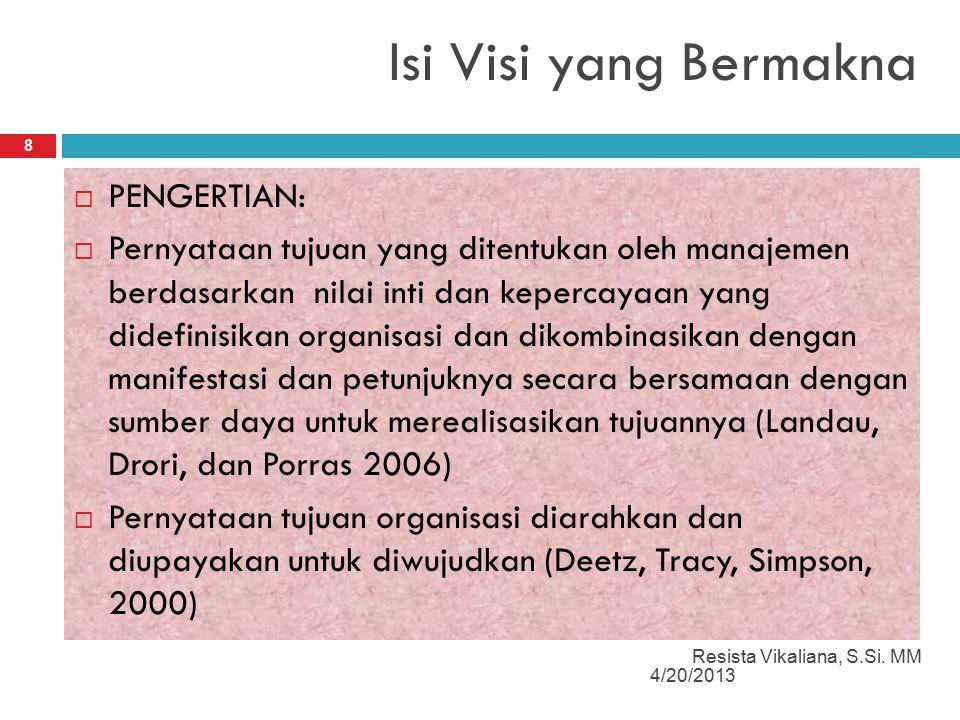 Isi Visi yang Bermakna 4/20/2013 Resista Vikaliana, S.Si. MM 8  PENGERTIAN:  Pernyataan tujuan yang ditentukan oleh manajemen berdasarkan nilai inti