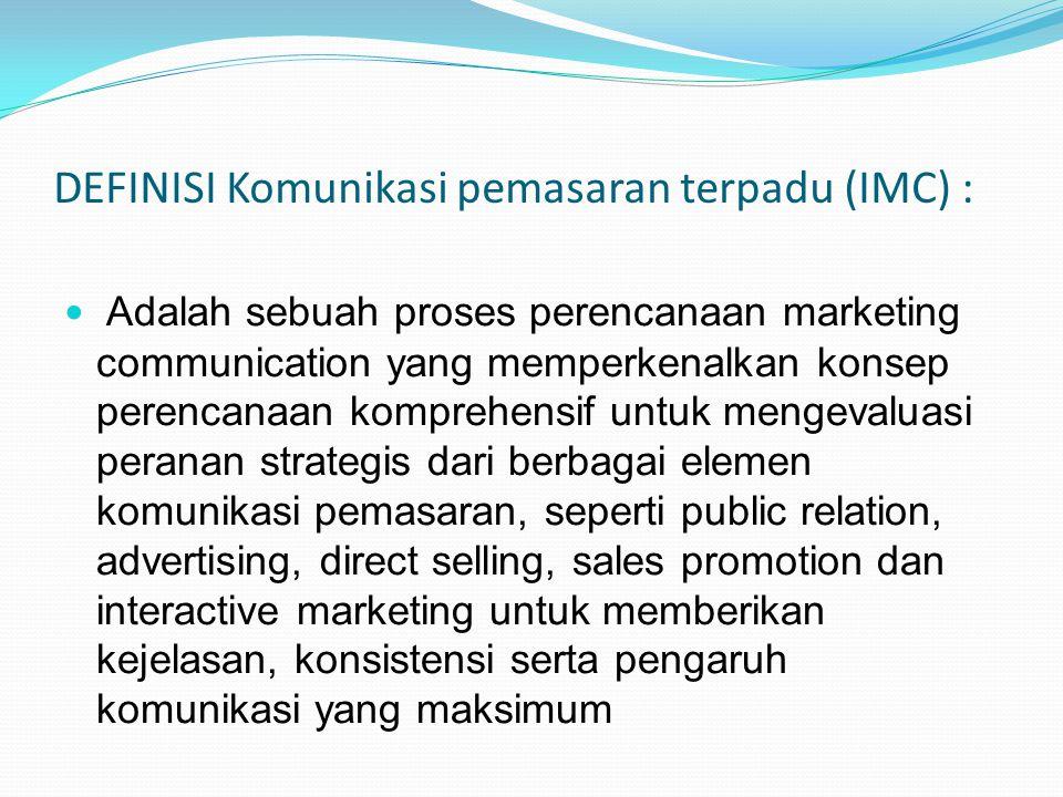 DEFINISI Komunikasi pemasaran terpadu (IMC) : Adalah sebuah proses perencanaan marketing communication yang memperkenalkan konsep perencanaan komprehe