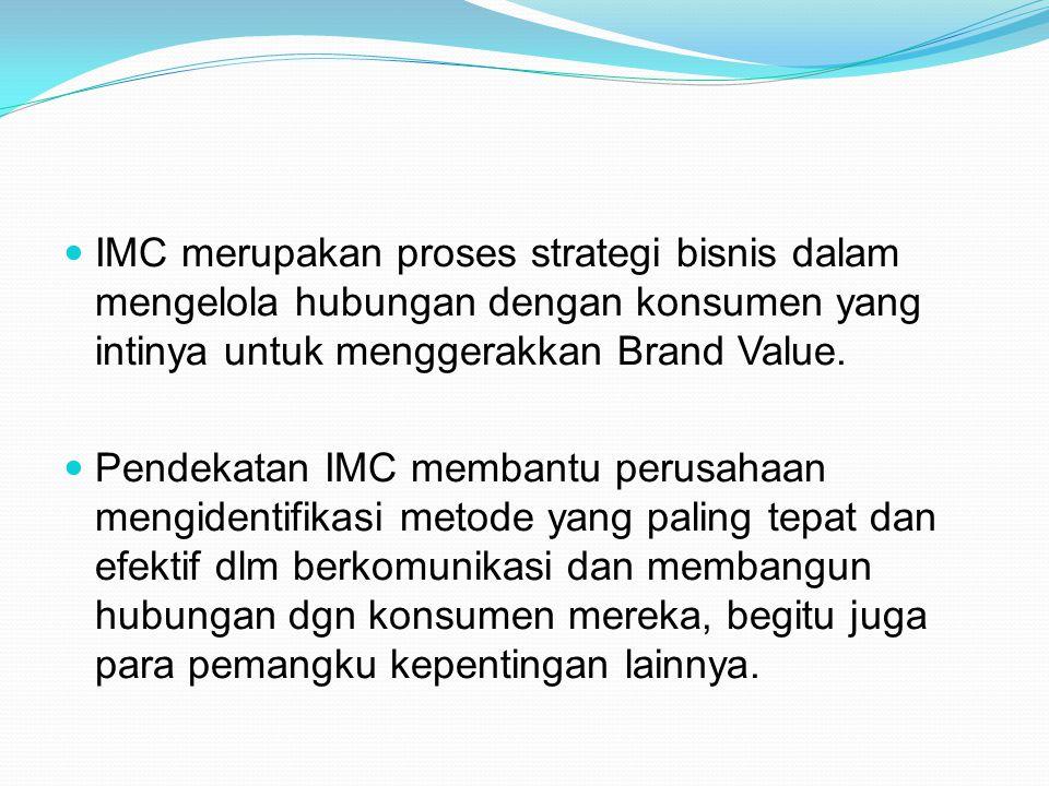 IMC merupakan proses strategi bisnis dalam mengelola hubungan dengan konsumen yang intinya untuk menggerakkan Brand Value. Pendekatan IMC membantu per