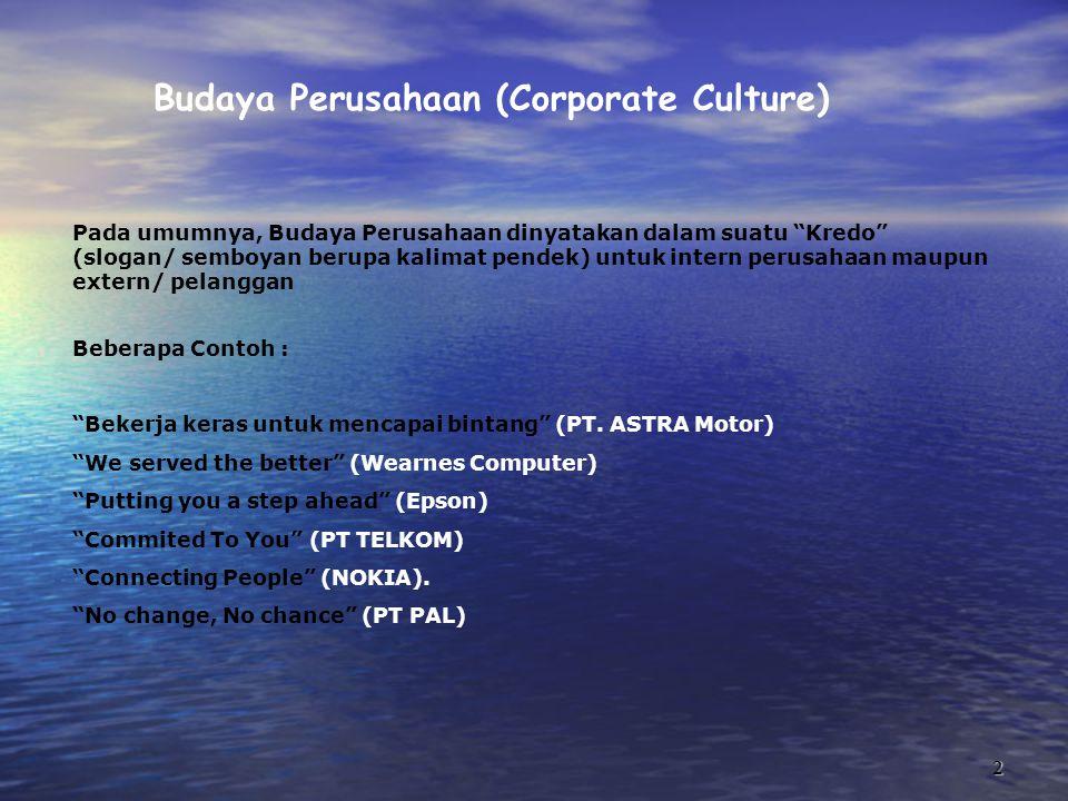 """2 Budaya Perusahaan (Corporate Culture) Pada umumnya, Budaya Perusahaan dinyatakan dalam suatu """"Kredo"""" (slogan/ semboyan berupa kalimat pendek) untuk"""
