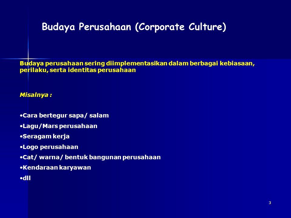 3 Budaya Perusahaan (Corporate Culture) Budaya perusahaan sering diimplementasikan dalam berbagai kebiasaan, perilaku, serta identitas perusahaan Misa
