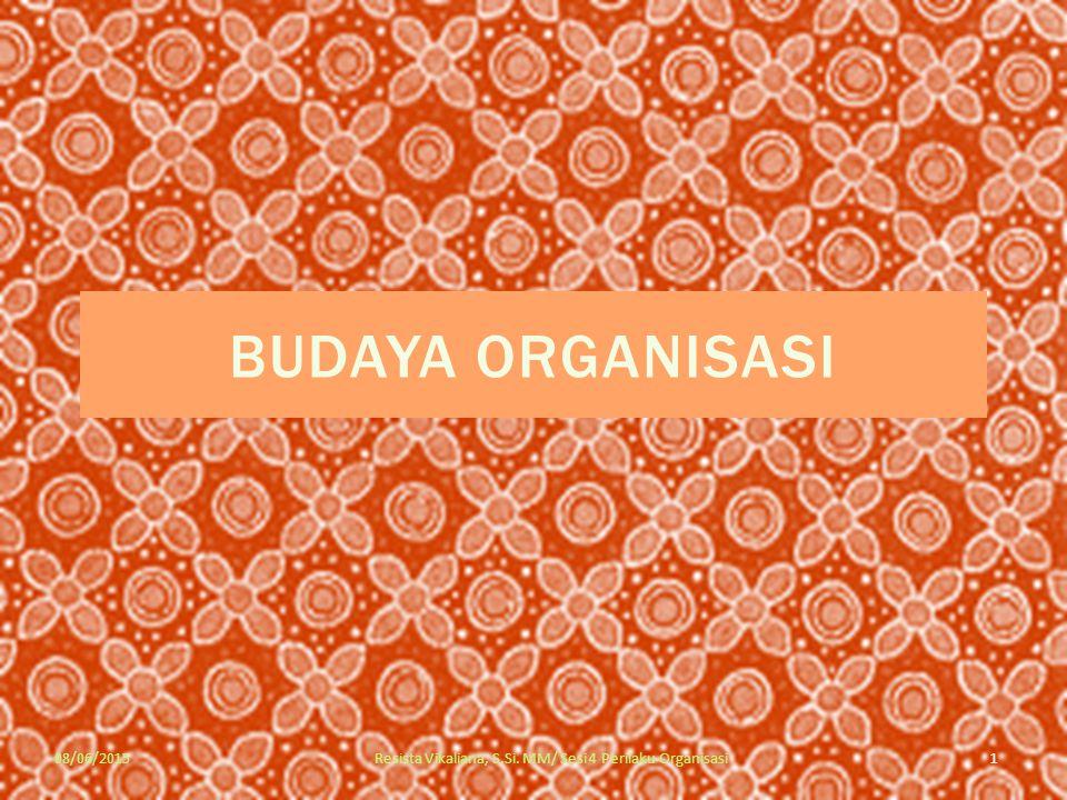 08/06/2015 1 Resista Vikaliana, S.Si. MM/ Sesi 4 Perilaku Organisasi BUDAYA ORGANISASI